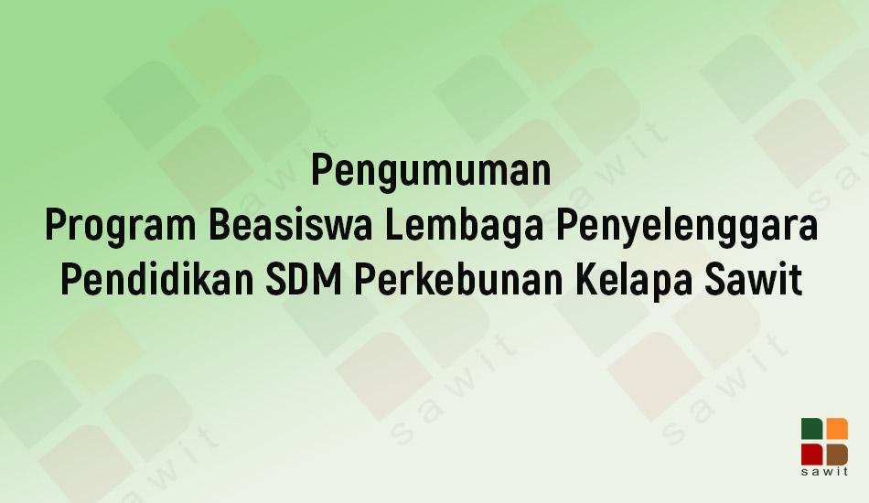 BPDPKS Gelar Program Beasiswa Penyelenggara Pendidikan SDM Sawit